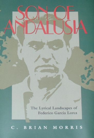 Son of Andalusia - The Lyrical Landscapes of Federico Garcia Lorca, by C. Brian Morris